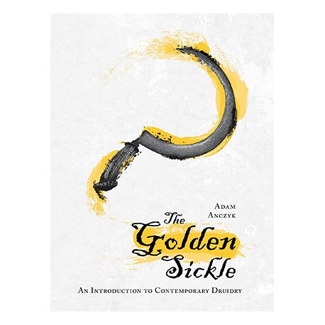 The Golden Sickle: An Introduction to Contemporary Druidry